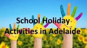 School holiday activities in Adelaide